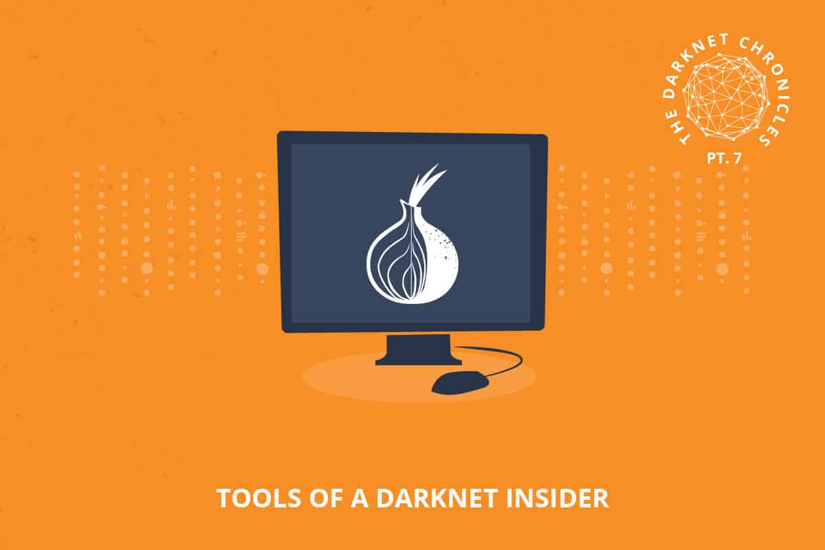 Darknet Chronicles Pt 7: Tools of a Darknet Insider
