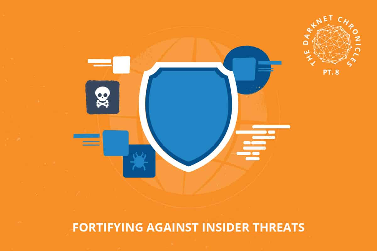 Darknet Chronicles Pt 8: Fortifying Against Insider Threats
